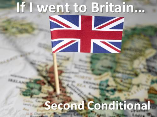 If I went to Britain… Second Conditional