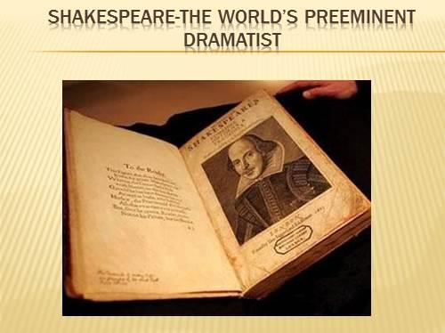 Shakespeare — the world's preeminent dramatist