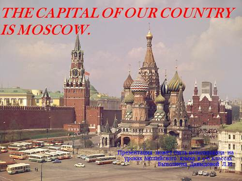 The capital of our country is Moscow